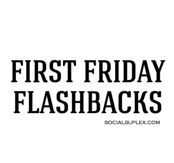 First Friday Flashbacks #2 10/2/2015