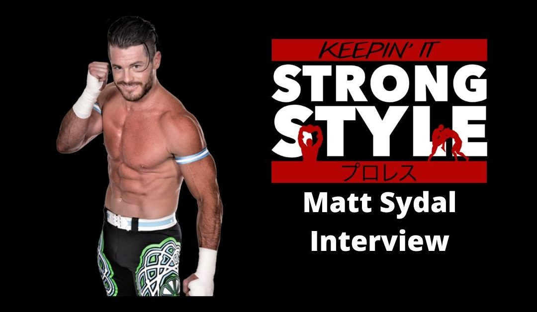 Keepin' It Strong Style – EP 107 – Matt Sydal Interview + Road to Tokyo Dome Preview