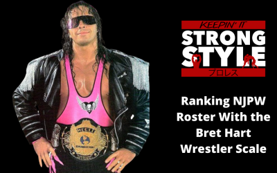 Keepin' It Strong Style – EP 120 – Ranking NJPW Roster With the Bret Hart Wrestler Scale