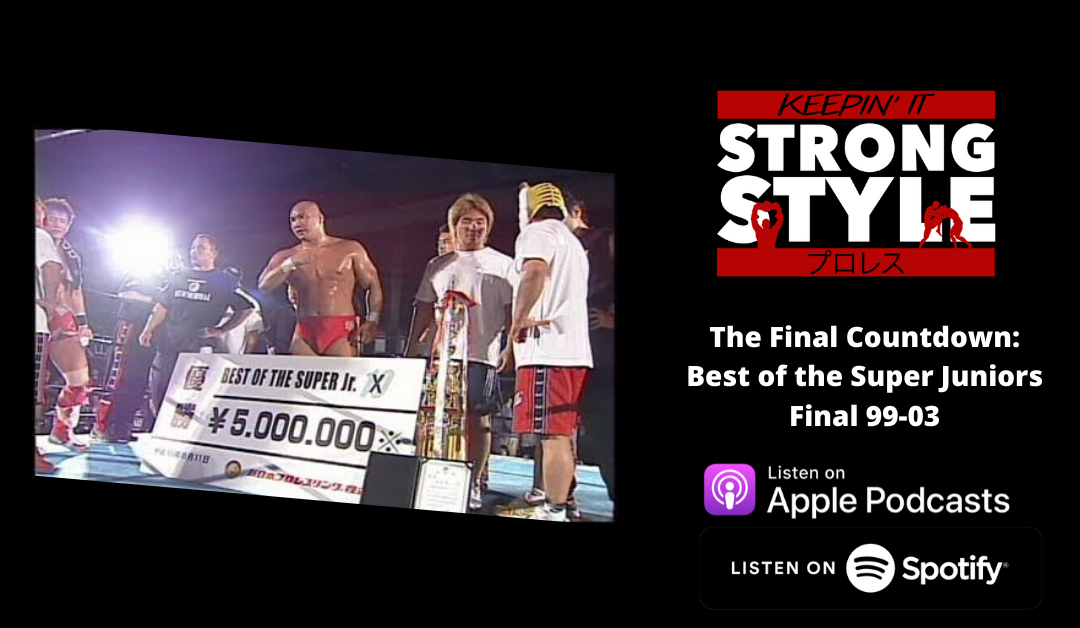 Keepin' It Strong Style – EP 126 – BOSJ Finals 99-03 Review, Mailbag, and News
