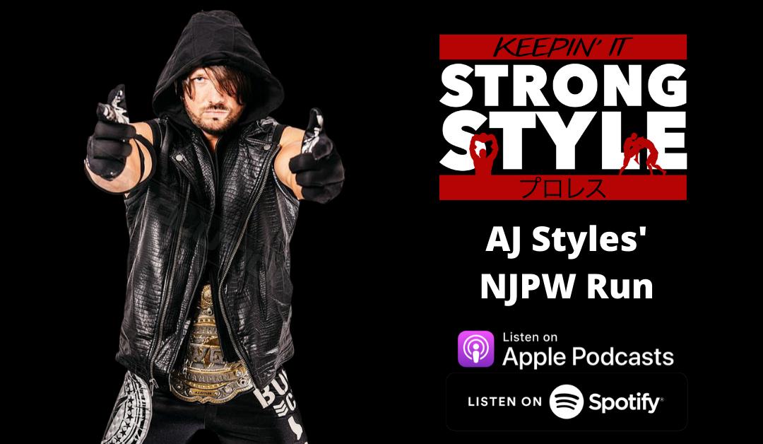 Keepin' It Strong Style – EP 130 – AJ Styles' NJPW Run