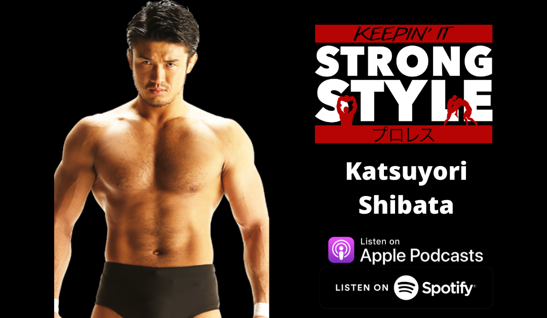 Keepin' It Strong Style – EP 131 – Katsuyori Shibata