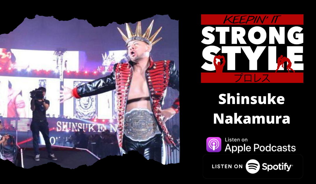Keepin' It Strong Style – EP 132 – Shinsuke Nakamura